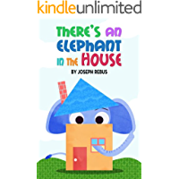 There's an Elephant in the House (Early Reader Animal Series: A Children's Picture Book Book 1)
