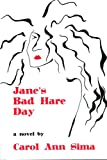 Jane's Bad Hare Day: A Novel, Carol Ann Sima, 1564780724