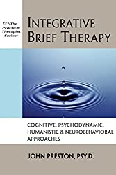 Integrative Brief Therapy: Cognitive, Psychodynamic, Humanistic and Neurobehavioral Approaches (Practical Therapist Series)
