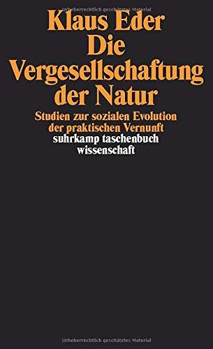 Die Vergesellschaftung Der Natur  Studien Zur Sozialen Evolution Der Praktischen Vernunft