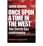 [(Once Upon a Time in the West: the Corrib Gas Controversy)] [Author: Lorna Siggins] published on (September, 2010)