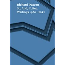 Richard Deacon: So, And, If, But: Writings 1970-2012