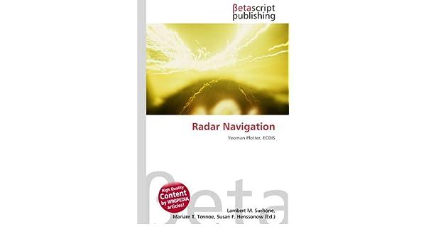 Radar Navigation: Yeoman Plotter, ECDIS: Amazon.es: Surhone, Lambert M, Tennoe, Mariam T, Henssonow, Susan F: Libros en idiomas extranjeros