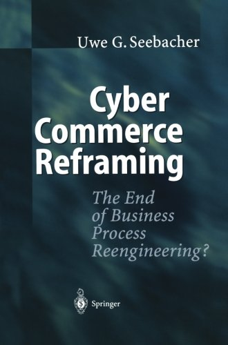 Cyber Commerce Reframing: The End of Business Process Reengineering? by Springer