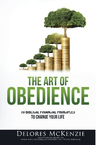 The Art Of Obedience: 10 Biblical Financial Principles to Change Your Life