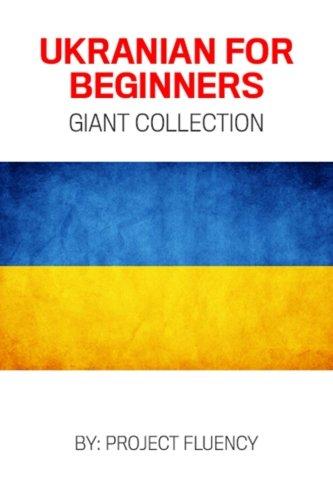 Ukrainian: Ukrainian For Beginners, Giant Collection!: Ukrainian in A Week & Ukrainian Phrases...