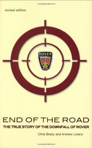 Read Online End of the Road: The Real Story of the Downfall of Rover by Brady, Prof Chris, Lorenz, Dr Andrew 2 edition (2005) pdf epub