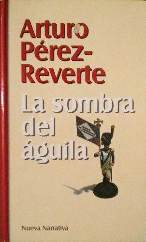 La Sombra del Águila por Arturo Pérez-Reverte