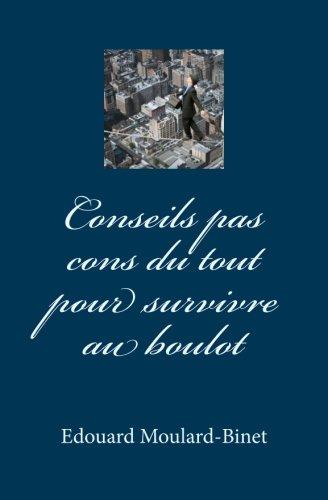 Conseils pas cons du tout pour survivre au boulot (French Edition)
