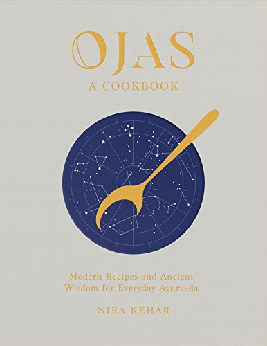 OJAS: Modern Recipes and Ancient Wisdom for Everyday Ayurveda by Nira Kehar