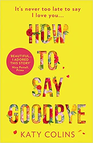 How to Say Goodbye: An emotional and uplifting new book about love, friendship and letting go (191 POCHE)