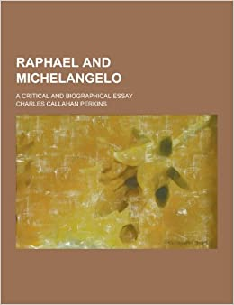 Raphael And Michelangelo A Critical And Biographical Essay Charles  Raphael And Michelangelo A Critical And Biographical Essay Charles  Callahan Perkins  Amazoncom Books
