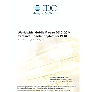 Worldwide Mobile Phone 2010-2014 Forecast Update: June 2010 Ramon T. Llamas and William Stofega