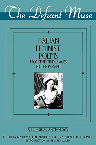 The Defiant Muse: Italian Feminist Poems from the Middle Ages to the Present: A Bilingual Anthology (The Defiant Muse Series) (Italian Edition)
