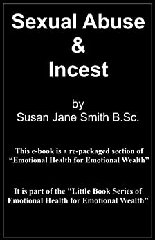 Sexual Abuse & Incest (Little Book Series of Emotional Health for Emotional Wealth 1) by [Smith, Susan Jane]
