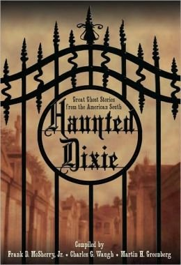Haunted Dixie. Great Ghost Stories From the American South, jr-frank-d-mcsherry-charles-g-waugh-martin-h-greenberg