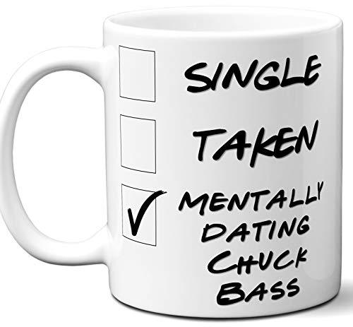 Funny Chuck Bass Mug. Single, Taken, Mentally Dating Coffee, Tea Cup. Best Gift Idea for Gossip Girl TV Series Fan, Lover. Women, Men Boys, Girls. Birthday, Christmas. 11 oz.