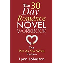 The 30 Day Romance Novel Workbook: Write a Novel in a Month with the Plot-As-You-Write System