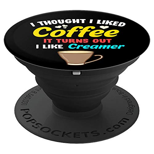 I Thought I Liked Coffee It Turns Out I Like Creamer Gift PopSockets Grip and Stand for Phones and Tablets (Celebration Creamer)