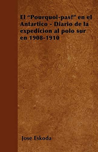 El Pourquoi-pas? en el Antártico - Diario de la expedición al polo sur en 1908-1910 José Eskoda