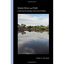 Island, River, and Field: Landscape Archaeology in the Llanos de Mojos