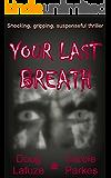 Your Last Breath: Shocking, gripping, suspenseful thriller