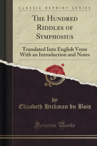 The Hundred Riddles of Symphosius: Translated Into English Verse With an Introduction and Notes (Classic Reprint)