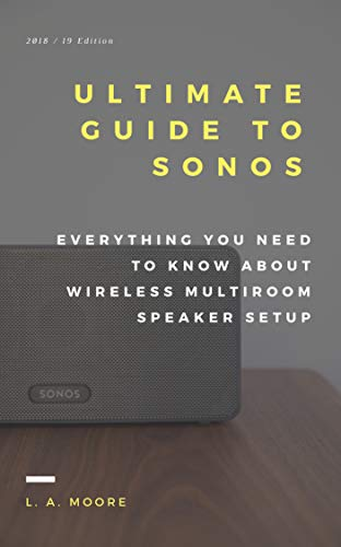 The Ultimate Guide to Sonos: Everything You Need to Know About Wireless Multi-Room Speaker Setup