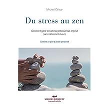 Du stress au zen: Comment gérer son stress professionnel et privé (sans médicaments tueurs)