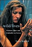 Wild/Lives : Trickster in Film and Television, Waddell, Terrie, 0415420423