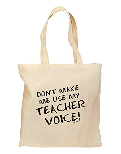 TooLoud Don't Make Me Use My Teacher Voice Grocery Tote Bag - Natural