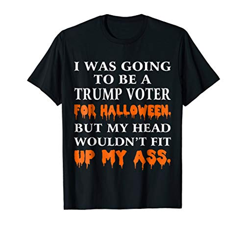 I Was Going To Be a Trump voter Halloween Costume Funny Tee ()