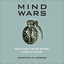 Mind Wars: Brain Science and the Military in the 21st Century Audiobook by Jonathan Moreno Narrated by James Lurie