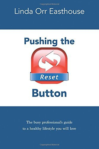Pushing the Reset Button - The busy professional's guide to a healthy lifestyle you will love by Linda Orr Easthouse (2014-11-20)