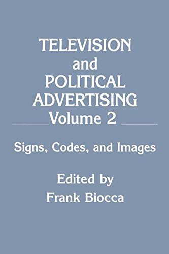 Television and Political Advertising: Volume II: Signs, Codes, and Images (Routledge Communication Series)