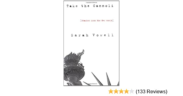 Take The Cannoli Stories From The New World By Sarah Vowell 2000