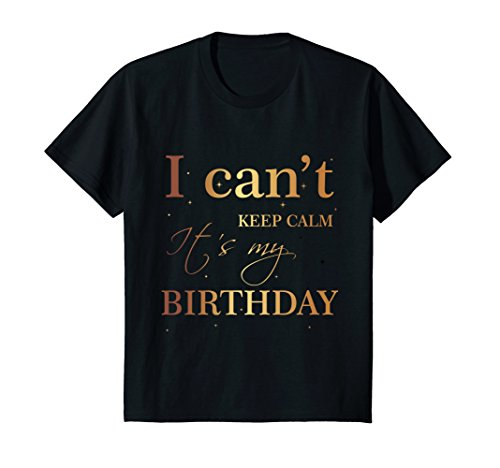 Kids I Can't Keep Calm It's My Birthday T Shirt Funny Birthday 4 Black -