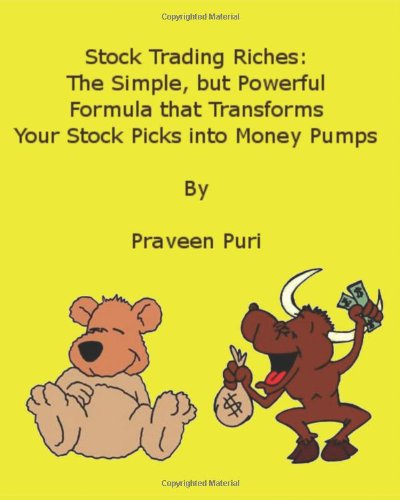 Stock Trading Riches: The Simple, But Powerful Formula That Transforms Your Stock Picks Into Money Pumps
