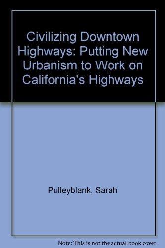 Read Online Civilizing Downtown Highways: Putting New Urbanism to Work on California's Highways PDF