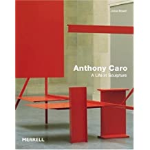 Anthony Caro: A Life in Sculpture (Art Recently Published) by Julius Bryant (2004-08-01)