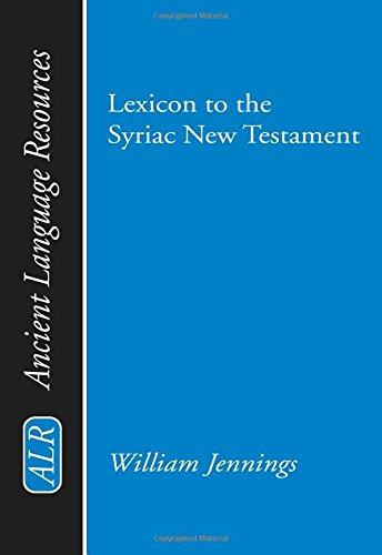 Lexicon to the Syriac New Testament: (Ancient Language Resources) (English and Syriac Edition)