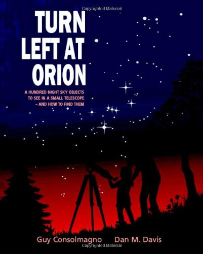 Turn Left at Orion: A Hundred Night Sky Objects to See in a
