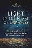 #10: Light in the Heart of Darkness : The Surprising Truth About Depression & How to Free Yourself Completely From its Grips