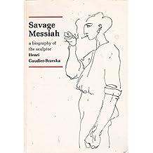 Savage Messiah: Biography of the Sculptor Henri Gaudier-Brzeska
