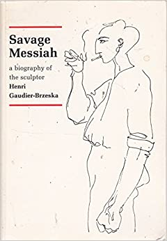 Savage messiah biography of the sculptor henri gaudier brzeska savage messiah biography of the sculptor henri gaudier brzeska fandeluxe