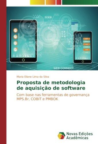Download Proposta de metodologia de aquisição de software: Com base nas ferramentas de governança MPS.Br, COBIT e PMBOK (Portuguese Edition) ebook