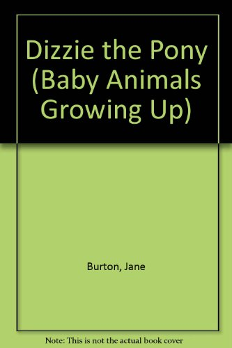 - Dizzie the Pony (Baby Animals Growing Up)