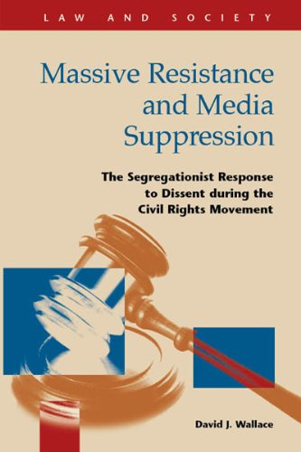 Massive Resistance and Media Suppression: The Segregationist Response to Dissent During the Civil Rights Movement (Law and Society) (Law and Society (Hardcover)) by Lfb Scholarly Pub Llc