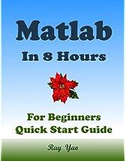 MATLAB Programming, For Beginners, Quick Start Guide: Matlab Language Crash Course Tutorial & Exercises