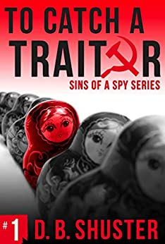 To Catch a Traitor (Sins of a Spy Book 1) by [Shuster, D. B.]